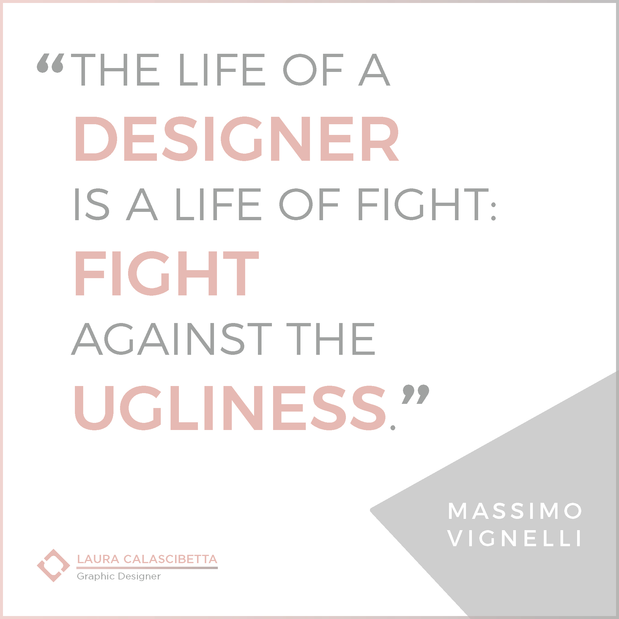 Quote Massimo Vignelli the life of a designer is a life of fight: fight against the ugliness.
