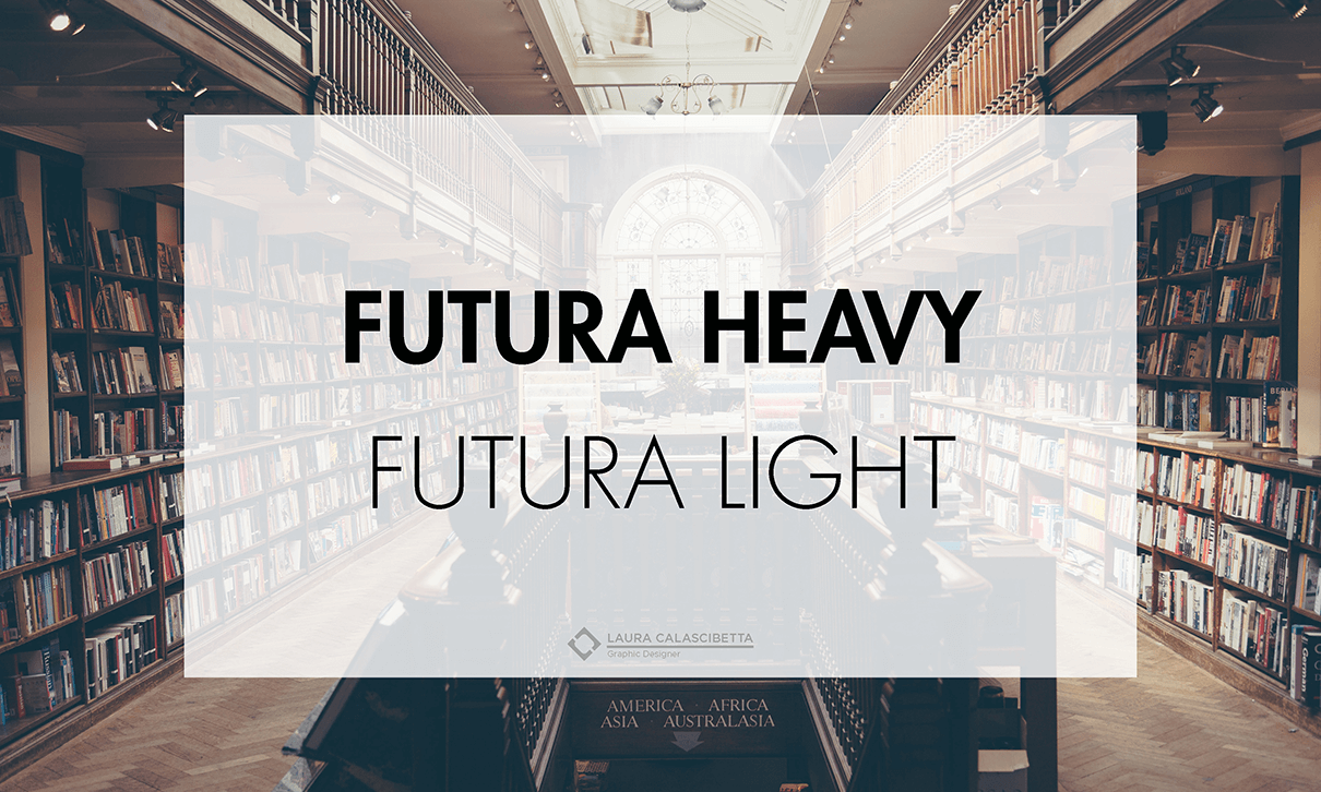 futura heavy e futura light, laura calascibetta graphic designer